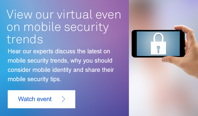 View our Virtual Event on Mobile Security Trends and why you should consider mobile Identity