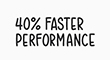 40% faster performance