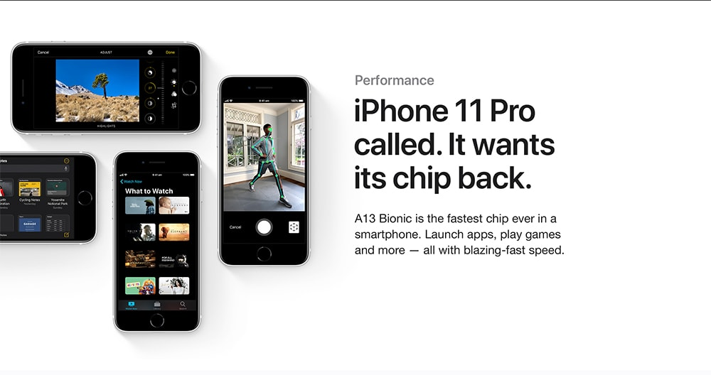 Demonstrations of the some of the functions the iPhone SE can perform. Text above the image says: Performance. iPhone 11 Pro called. It wants its chip back. A13 Bionic is the fastest chip ever in a smartphone. Launch apps, play games and more. All with blazing speed.