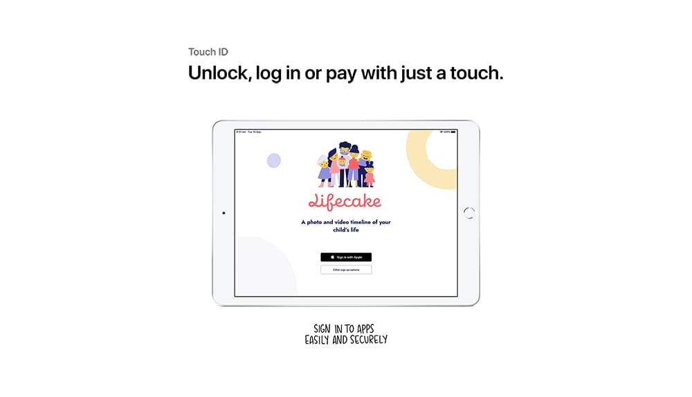 An iPad with the app, Lifecake, onscreen, beneath the words,, Unlock, log in or pay with just a touch. Followed by the caption,, Sign in to apps easily and securely.