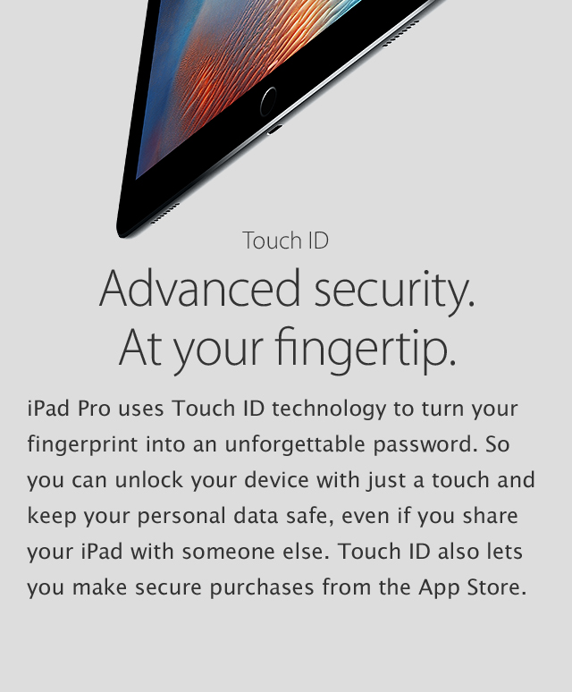 iPad Pro - Touch ID, Advanced security at your fingertip.